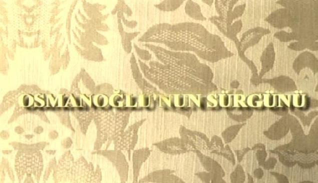 osmanoglunun surgunu